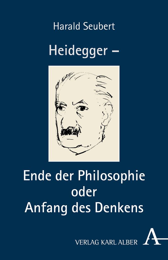 Heidegger – Ende der Philosophie oder Anfang des Denkens Harald Seubert STH Basel