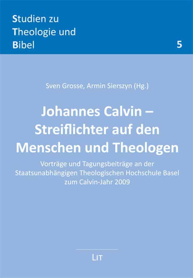 Sth Basel Johannes Calvin Streiflichter Auf Den Menschen Und Theologen
